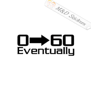 2x 0-60 Eventually Vinyl Decal Sticker Different colors & size for Cars/Bikes/Windows