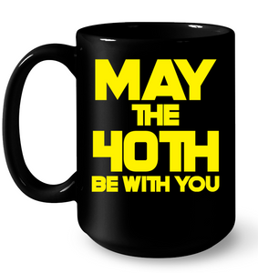 40th Birthday  May The 40th Be With You Mug - Pigstee Trending T-shirt