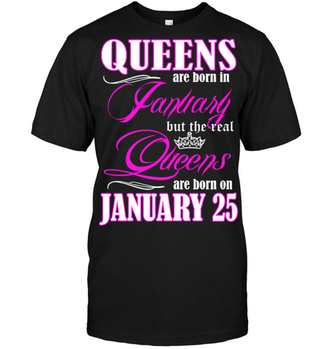 Queens Are Born On January 25 Shirt