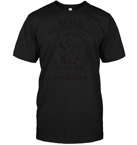 8462 An Old Man Who Was Born In Christmas   Gift Shirt