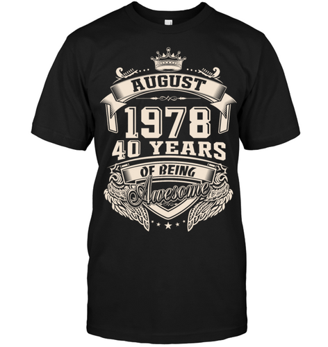 Born In August 1978   40 Years Of Being Awesome Shirt