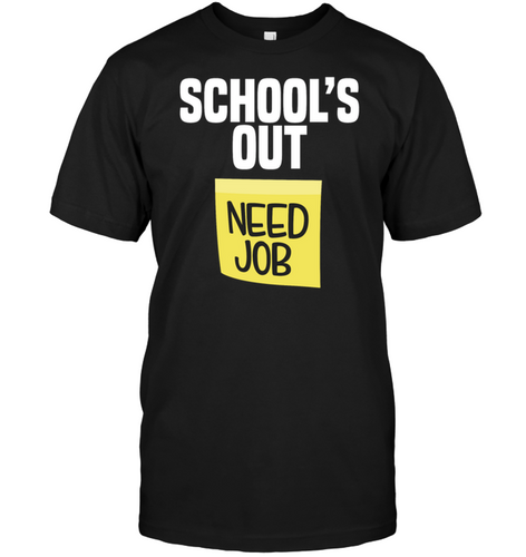 School Is Out Need Job Funny Last Day School Shirt Teacher Shirt