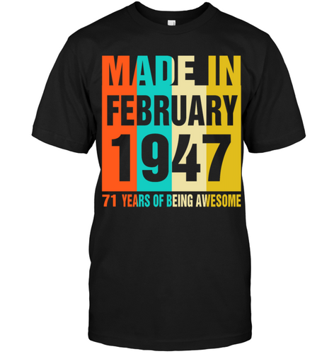 Made In February 1947 71 Years Of Being Awesome Shirt
