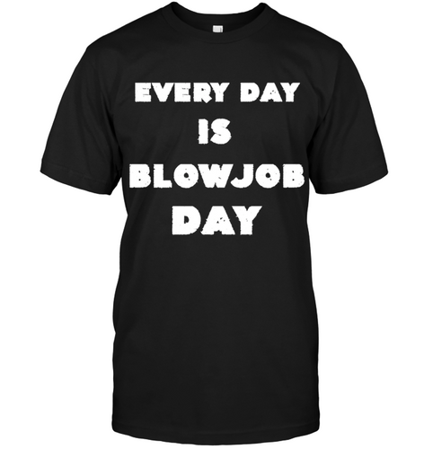 Every Day Is Blowjob Day Sex Addict Gifts Shirt