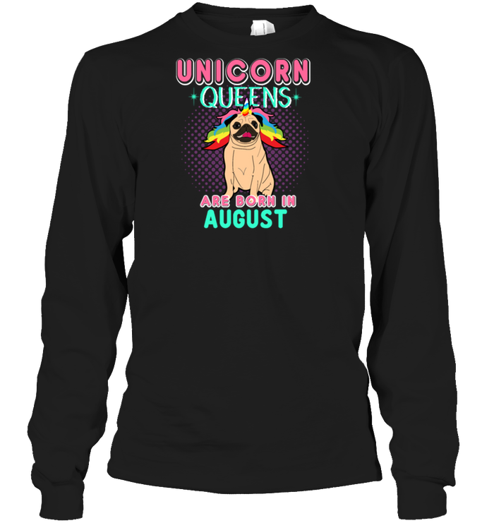 Unicorn Queens Are Born In August Shirt