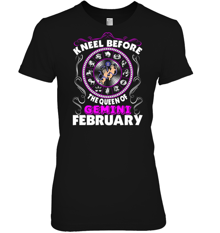 Kneel Before The Queen Of Gemini February T Shirt