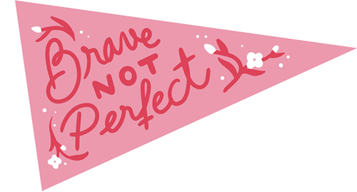 "Pennant with the words ""Brave Not Perfect"" on it"