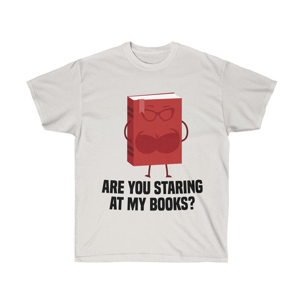 Are You Staring At My Books T-Shirt