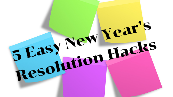 5 Easy New Year's Resolution Hacks