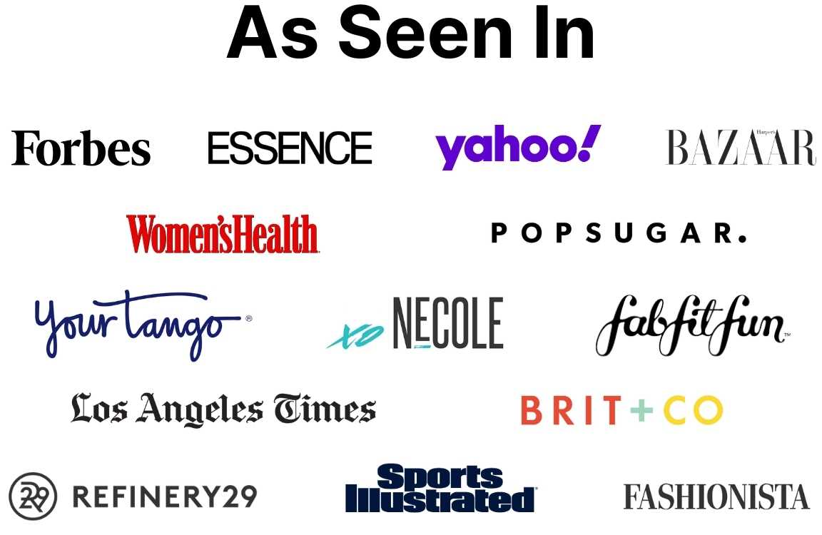 As seen in Forbes Essence Yahoo Harper's Bazaar women's Health Popsugar Your Tago xoNecole fabfitfun LA Times Brit+Co Refinery29 Sports Illustrated Fashionista