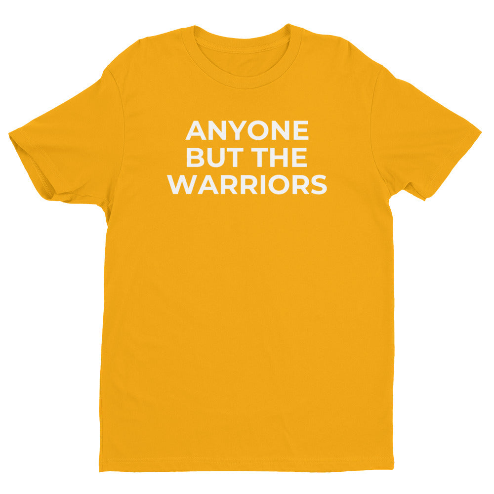 ANYONE BUT THE WARRIORS - T-SHIRT
