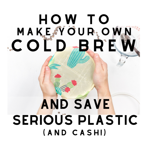 Ideal Wrap | Life Unwrapped | How to make your own cold brew iced coffee and save serious cash and plastic