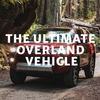 Overland Expo: THE ULTIMATE OVERLAND VEHICLE