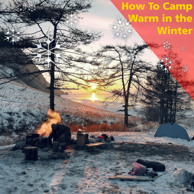 How to camp WARM in the WINTER