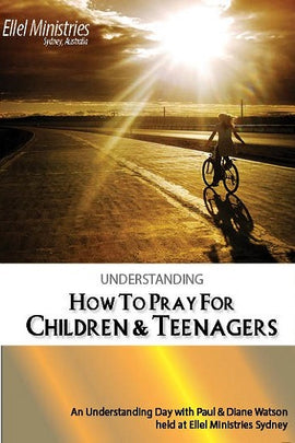 Understanding How to Pray for Children & Teenagers