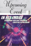 2020 In His Image: Healing Through Creative Expression