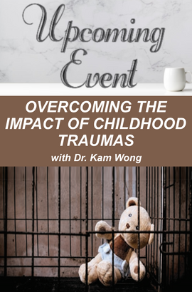 Overcoming the Impact of Childhood Traumas - Dr Kam Wong