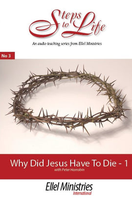 Why Did Jesus Have To Die? - Part 1