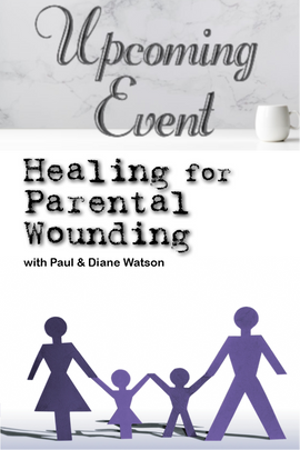 Healing for Parental Wounding - Paul & Diane Watson