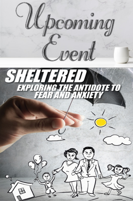 2020 Sheltered: The Antidote to Fear & Anxiety