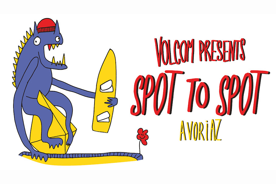 VOLCOM PRESENTS SPOT TO SPOT, AVORIAZ - POSTPONED TO MARCH 2021 TBC