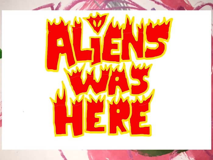 aliens was here