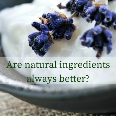 Are natural ingredients always better?