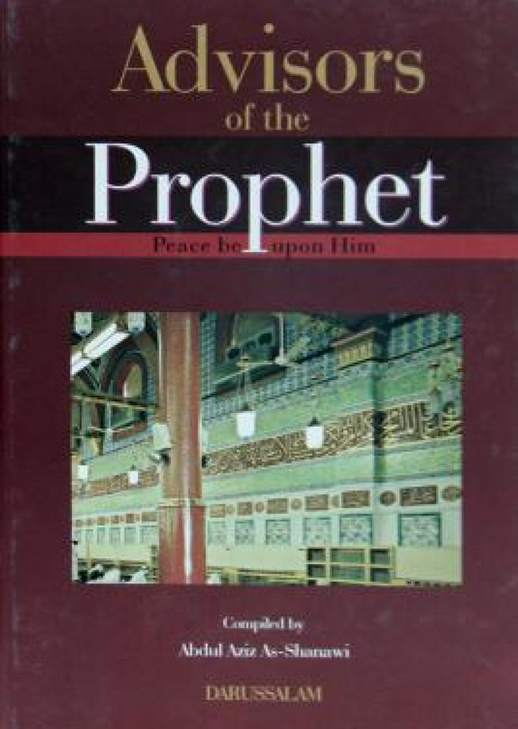 Advisors of the Prophet (P.B.U.H): Biographies of twelve Companions of Messenger of Allah (P.B.U.H)