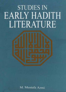 Studies In Early Hadith Literature: With A Critical Edition Of Some Early Texts