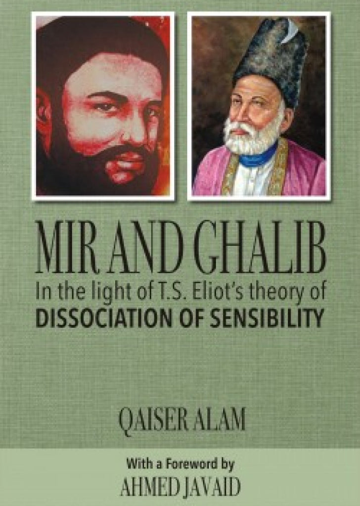 Mir and Ghalib : In the light of Eliot's Theory of Disassociation of Sensibility