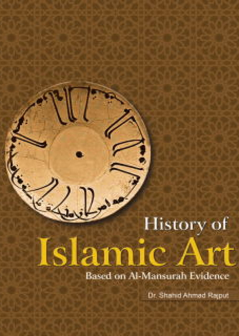 History Of Islamic Art: Based On Al-Mansurah