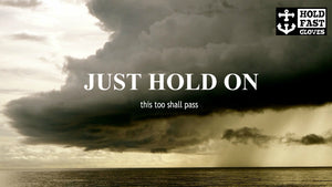 When that storm in life comes, Hold Fast