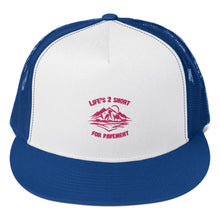Load image into Gallery viewer, Life's 2 Short for Pavement Trucker hat