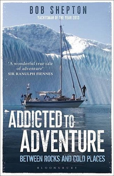 Addicted To Adventure - Bob Shepton