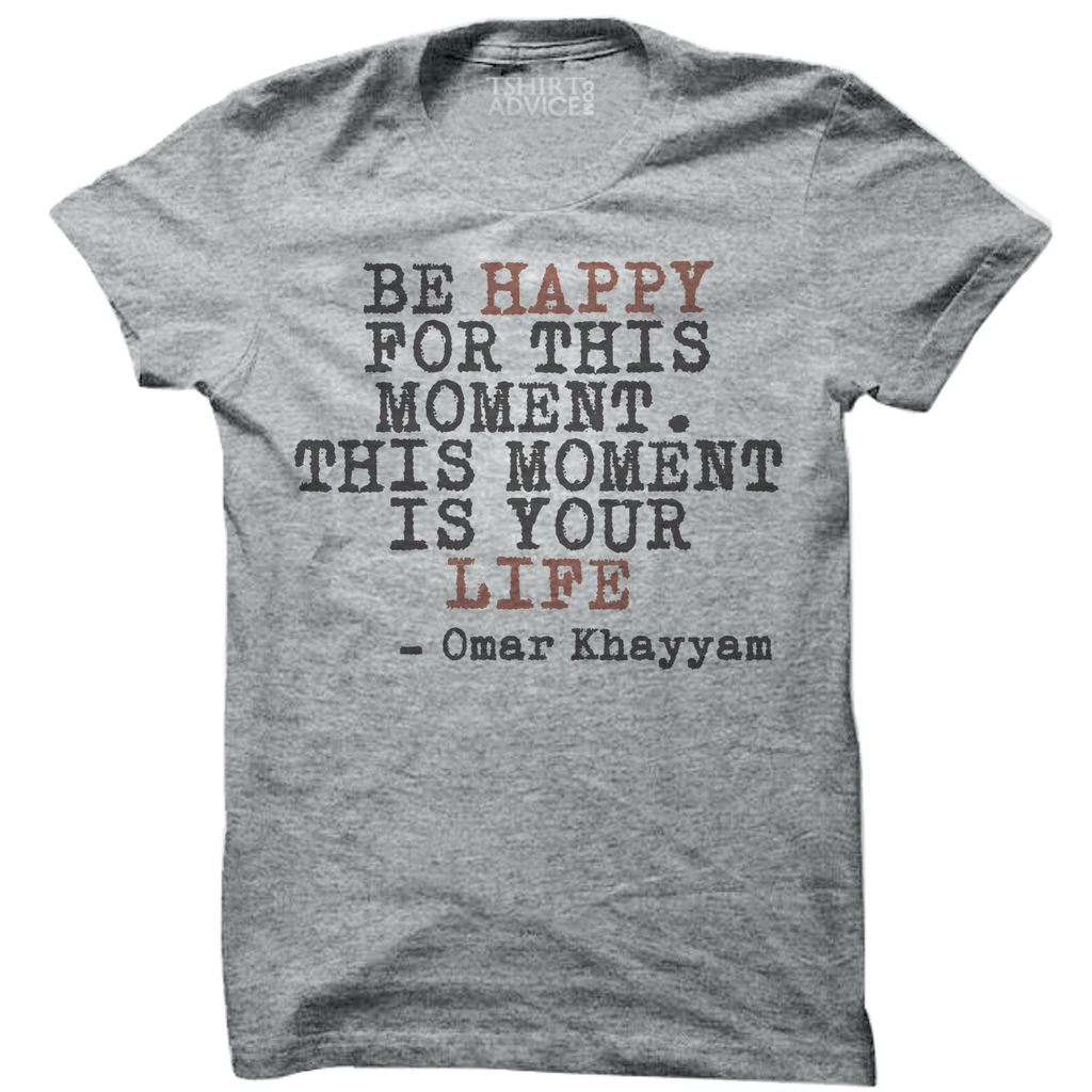 Omar Khayyam T-shirts – Be happy for this moment