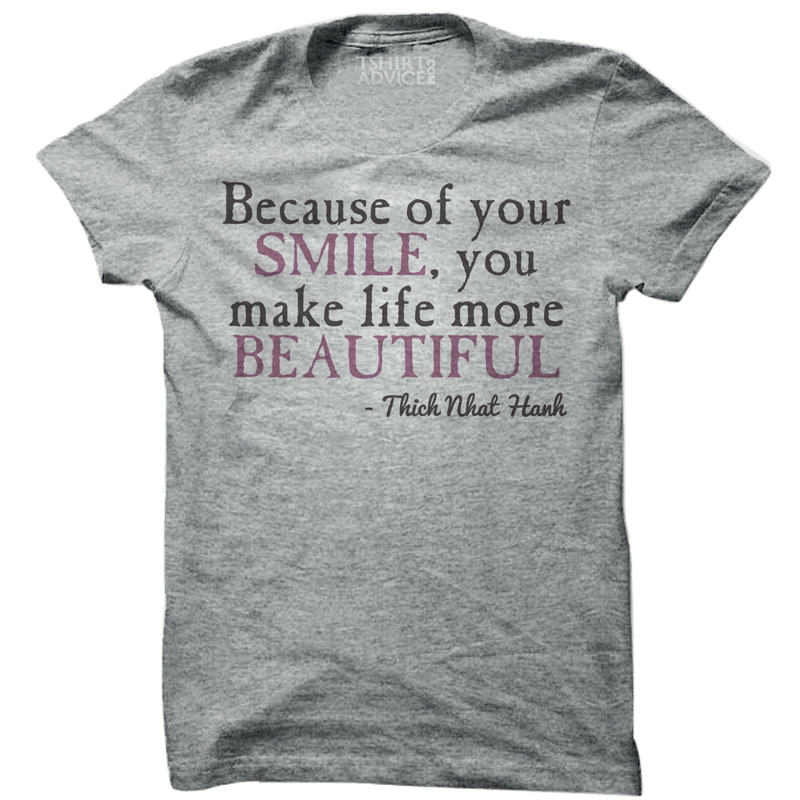 Thich Nhat Hanh T-shirts – Because of your smile