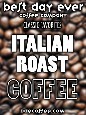 Italian Roast - Best Day Ever Coffee