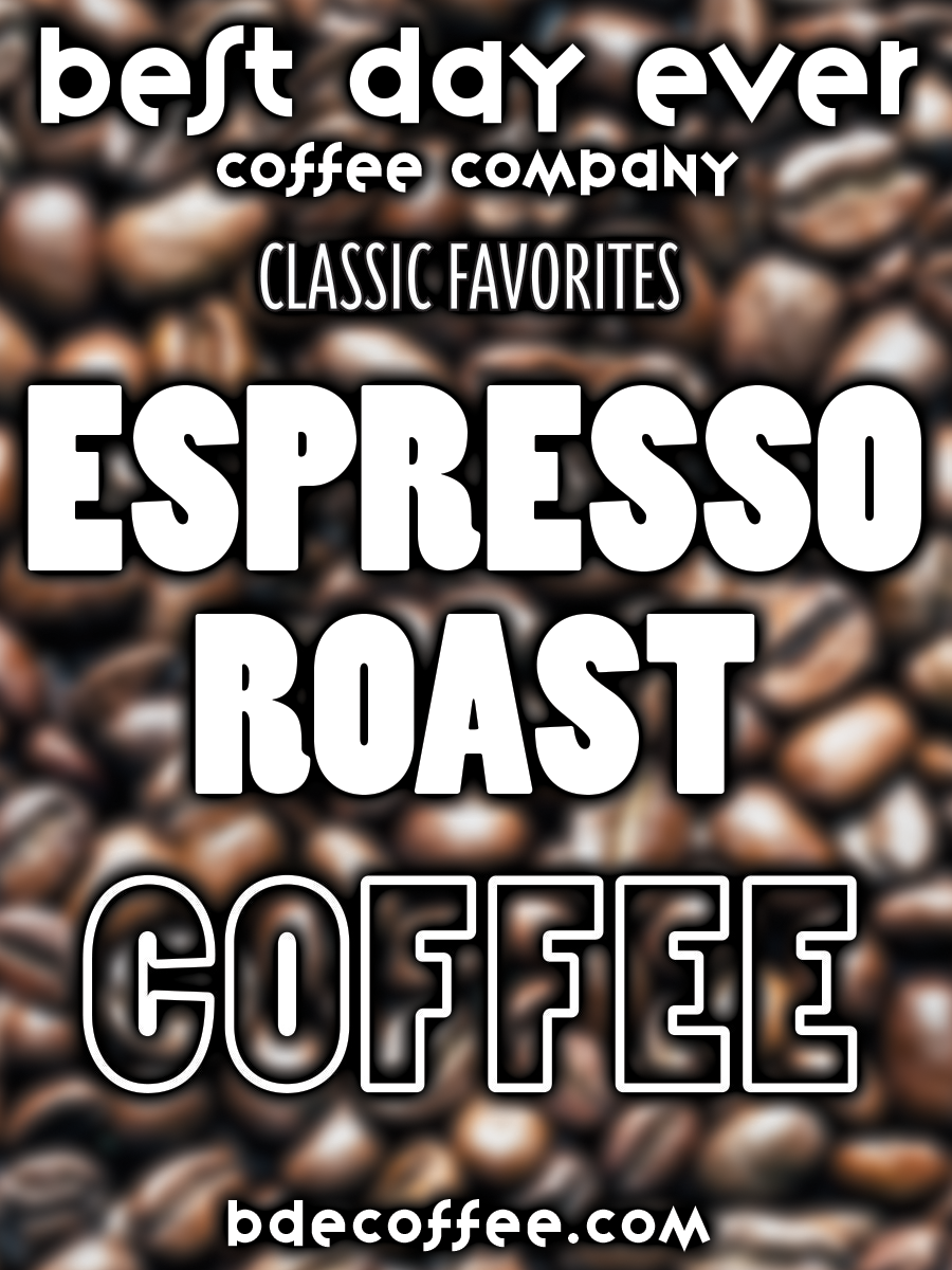 Espresso Roast - Best Day Ever Coffee