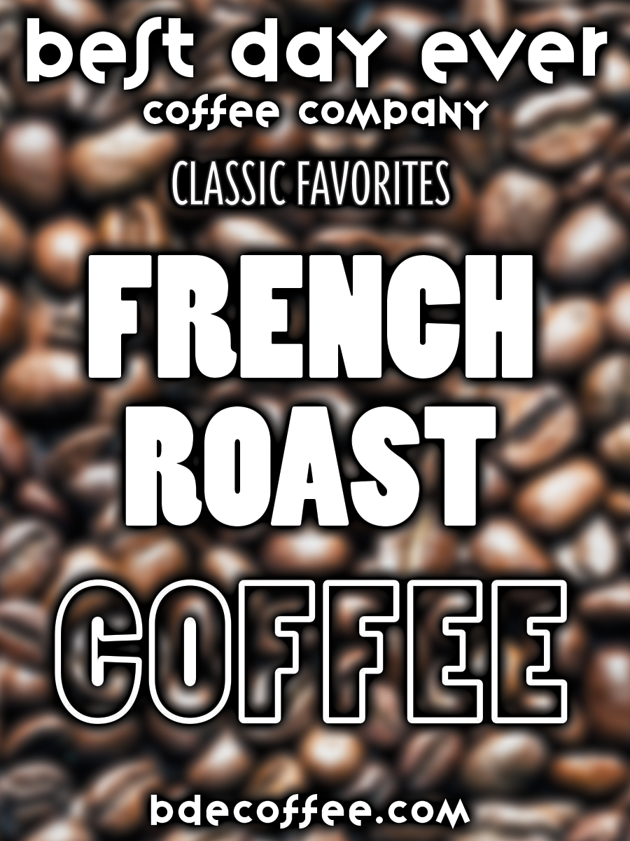 French Roast - Best Day Ever Coffee