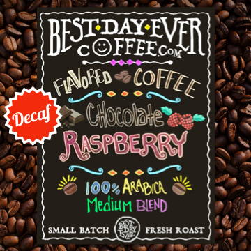 Chocolate Raspberry Decaf - Best Day Ever Coffee