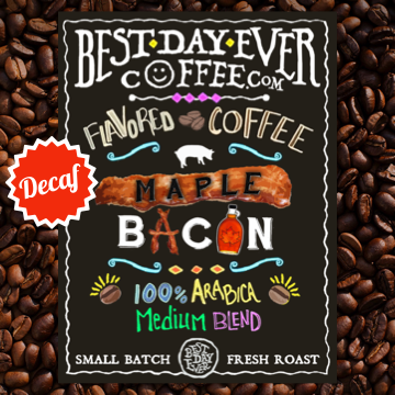 Maple + Bacon Decaf - Best Day Ever Coffee