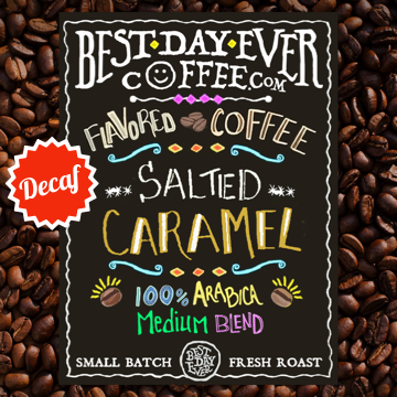 Salted Caramel Decaf - Best Day Ever Coffee