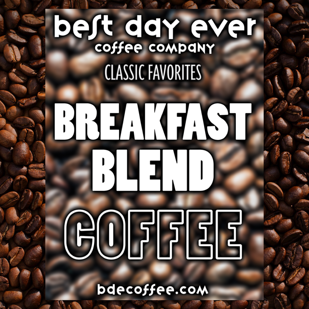 Breakfast Blend - Best Day Ever Coffee