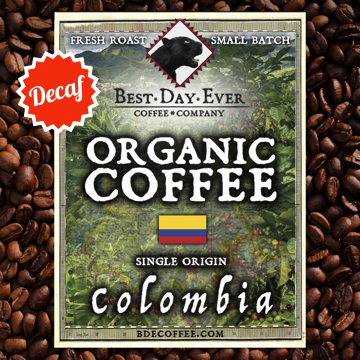 Colombia Organic Decaf - Best Day Ever Coffee