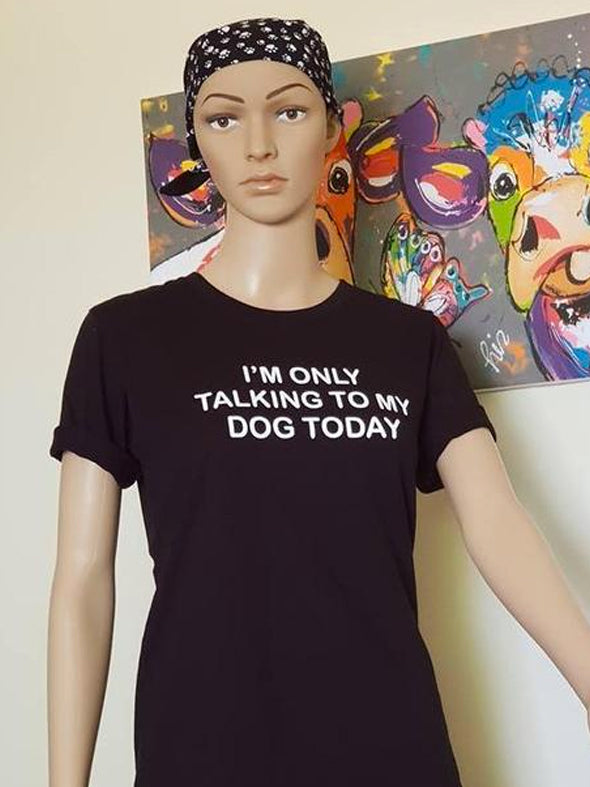 Bali Pet Crusaders T-Shirt - I'm only talking to my dog today