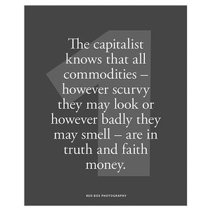 The capitalist knows that all commodities... are in faith and truth money.
