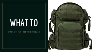 What To Pack In Your Tactical Backpack?