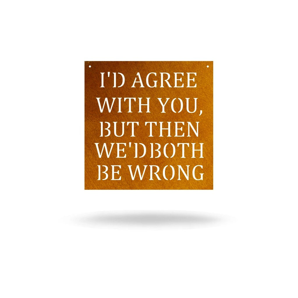 "Steel Roots Decor Wall Decor Copper / 12"" ""I'd Agree"""