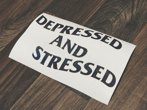 DEPRESSED AND STRESSED