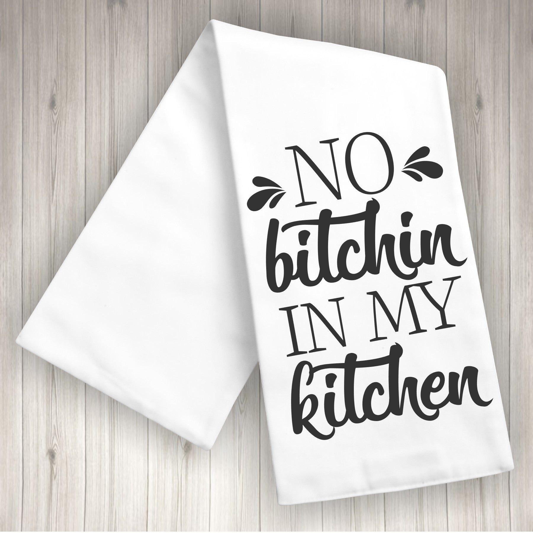 NO BITCHIN IN MY KITCHEN Kitchen Towel - Flour Sack Towel/Tea Towel